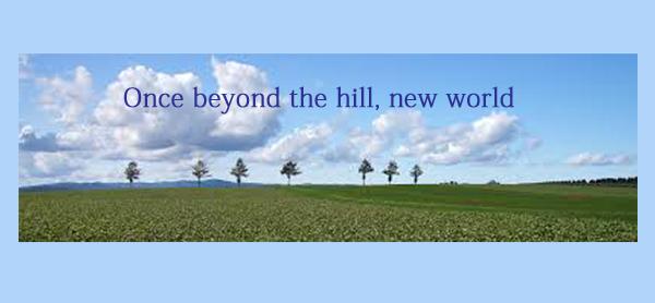 あの丘を越えたら、新しい世界が体験できる